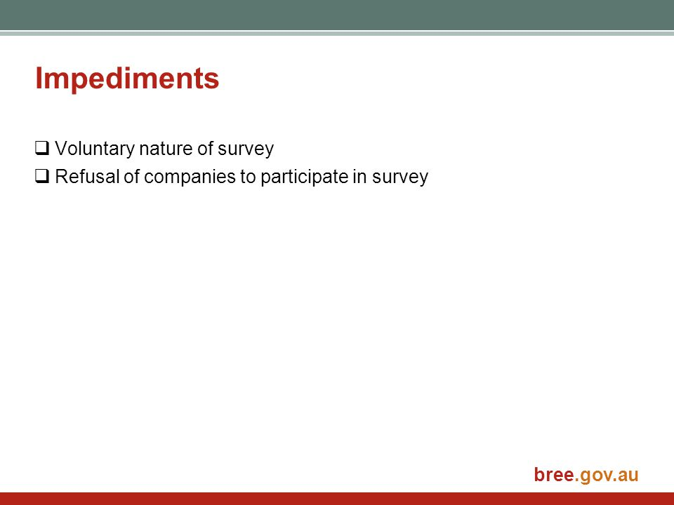 bree.gov.au Impediments  Voluntary nature of survey  Refusal of companies to participate in survey