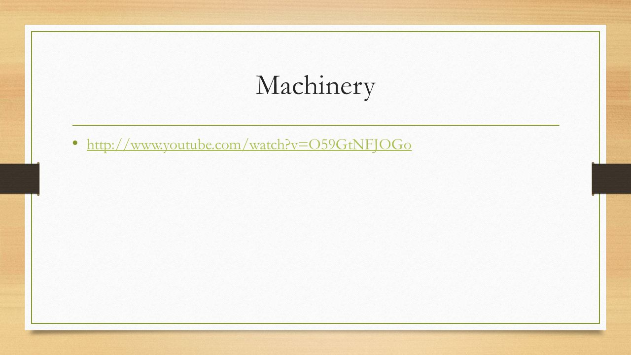 Machinery http://www.youtube.com/watch v=O59GtNFJOGo