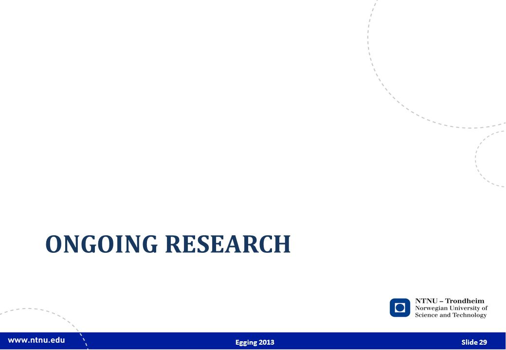 ONGOING RESEARCH Egging 2013Slide 29
