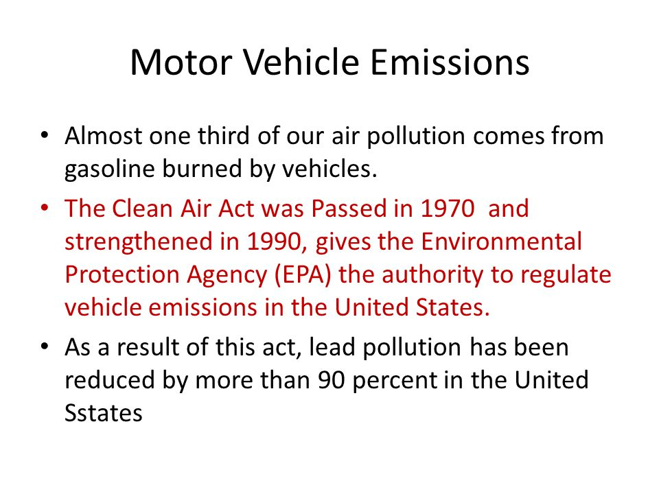 Motor Vehicle Emissions Almost one third of our air pollution comes from gasoline burned by vehicles.