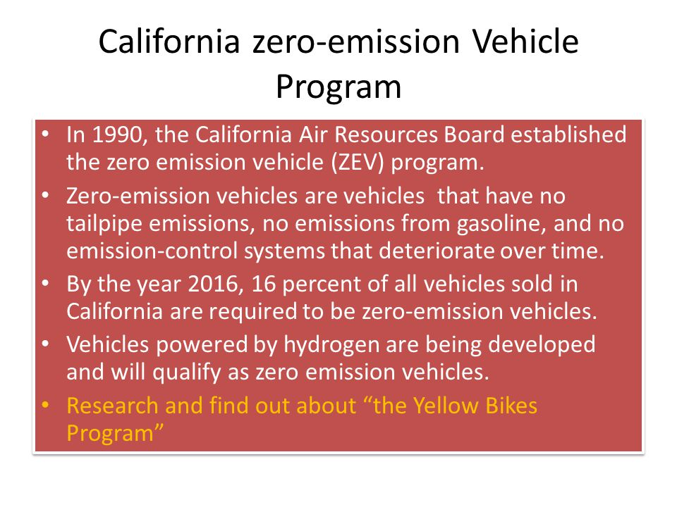 California zero-emission Vehicle Program In 1990, the California Air Resources Board established the zero emission vehicle (ZEV) program.