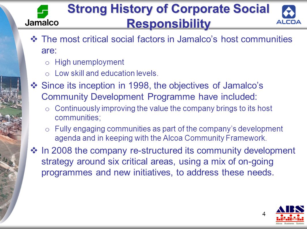 Strong History of Corporate Social Responsibility  The most critical social factors in Jamalco's host communities are: o High unemployment o Low skil