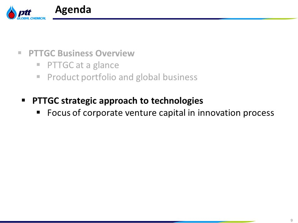 9 Strictly Confidential 9 Agenda  PTTGC Business Overview  PTTGC at a glance  Product portfolio and global business  PTTGC strategic approach to technologies  Focus of corporate venture capital in innovation process