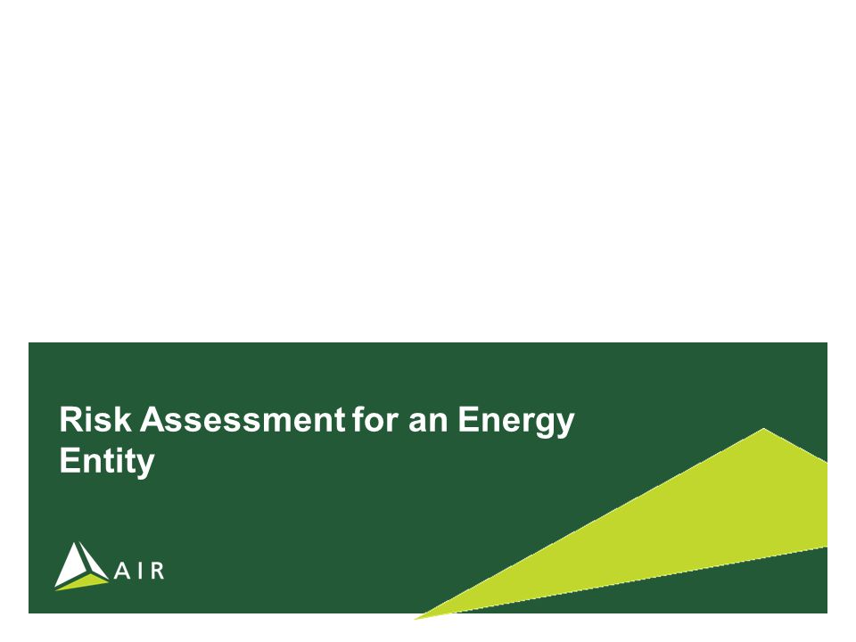 ©2010 AIR WORLDWIDE CORPORATION CONFIDENTIAL 21 Risk Assessment for an Energy Entity