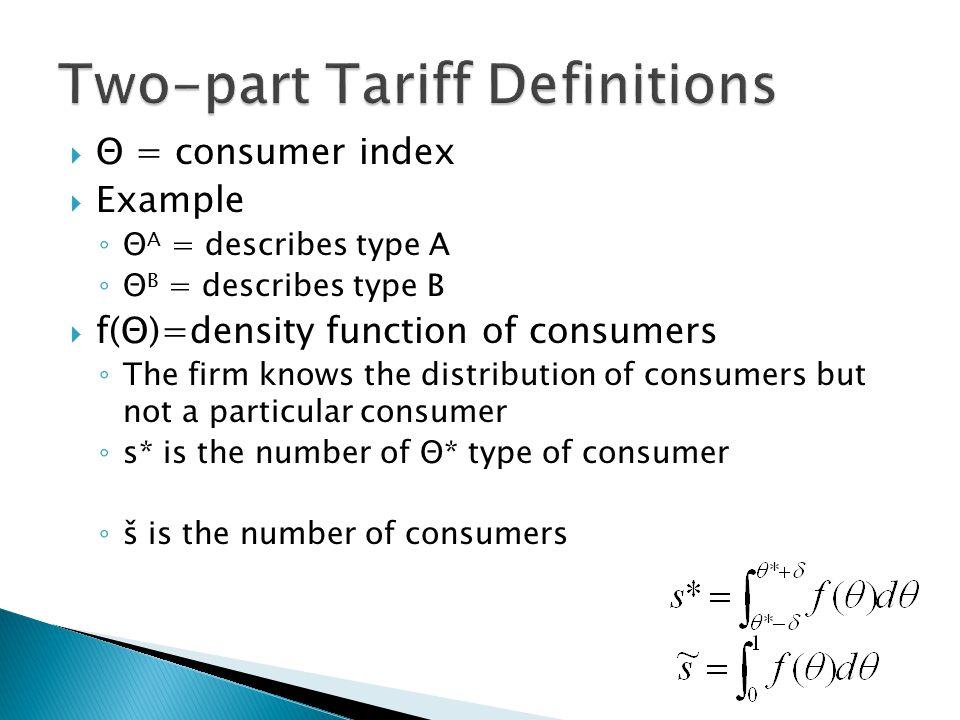  Θ = consumer index  Example ◦ Θ A = describes type A ◦ Θ B = describes type B  f(Θ)=density function of consumers ◦ The firm knows the distribution of consumers but not a particular consumer ◦ s* is the number of Θ* type of consumer ◦ š is the number of consumers
