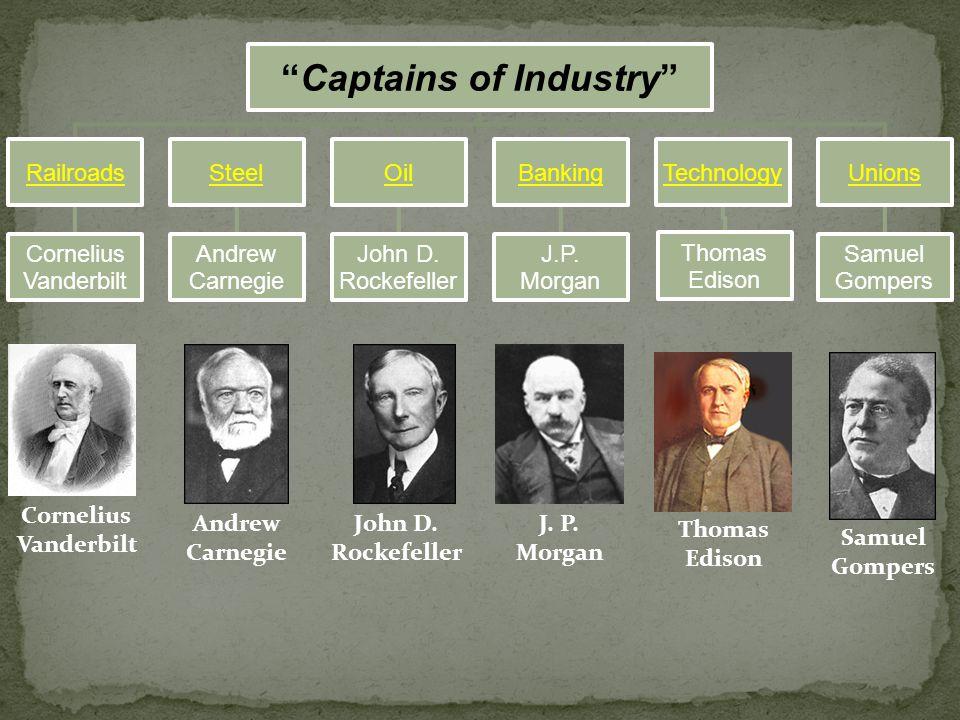 Captains of Industry Railroads Cornelius Vanderbilt Steel Andrew Carnegie Oil John D.