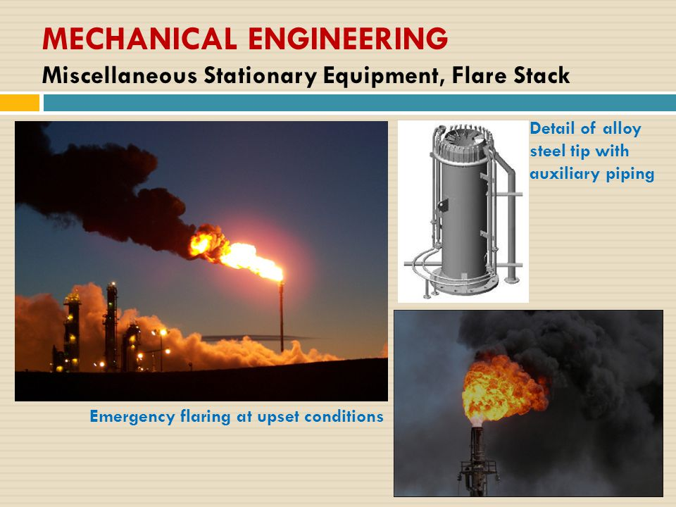 MECHANICAL ENGINEERING Miscellaneous Stationary Equipment, Flare Stack Detail of alloy steel tip with auxiliary piping Emergency flaring at upset conditions