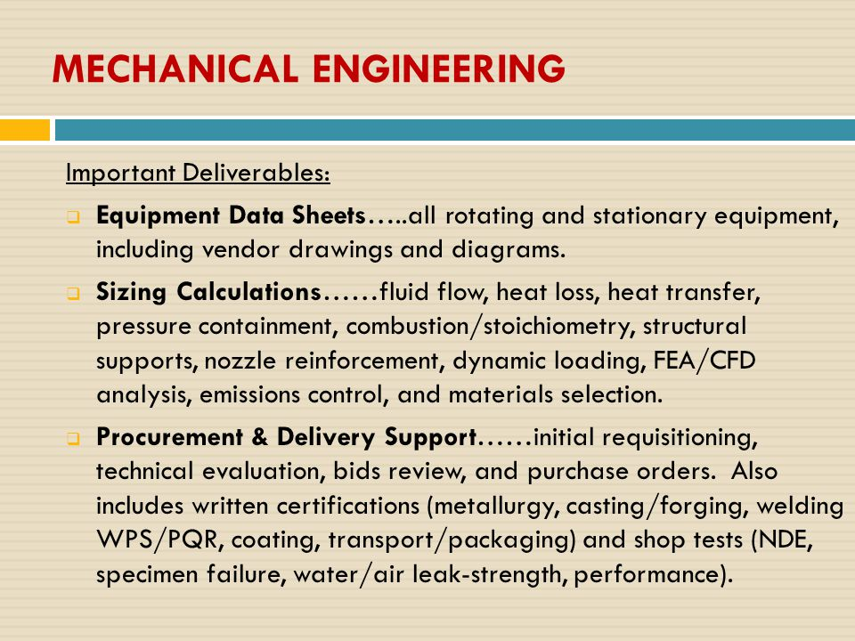 MECHANICAL ENGINEERING Important Deliverables:  Equipment Data Sheets…..all rotating and stationary equipment, including vendor drawings and diagrams