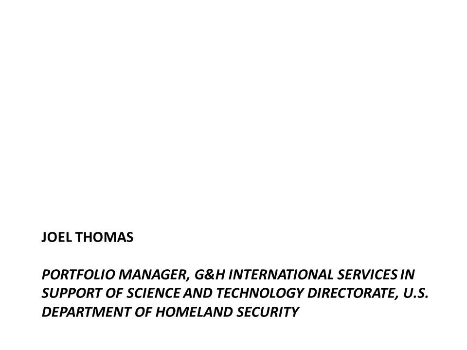 JOEL THOMAS PORTFOLIO MANAGER, G&H INTERNATIONAL SERVICES IN SUPPORT OF SCIENCE AND TECHNOLOGY DIRECTORATE, U.S.