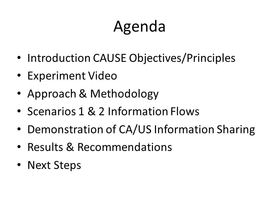 Agenda Introduction CAUSE Objectives/Principles Experiment Video Approach & Methodology Scenarios 1 & 2 Information Flows Demonstration of CA/US Infor