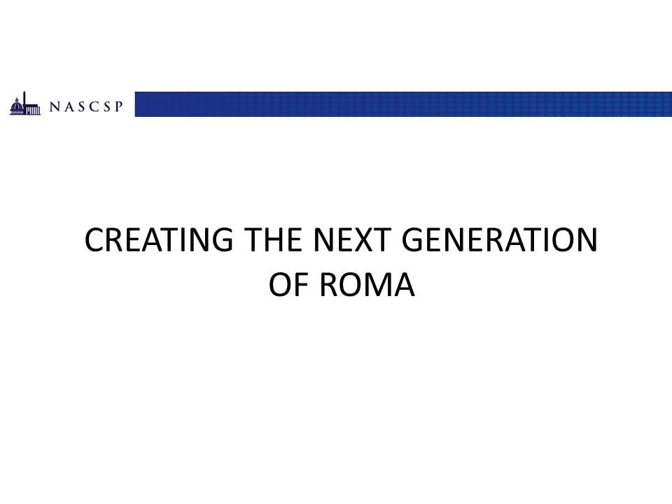 ROMA Next Generation 1.Foster a performance culture in the Network 2.Create and implement a Theory of Change process throughout the Network 3.Increase use of client demographic information to contextualize indicators 4.Use a range of indicators to show progress toward family level stability and self-sufficiency 6