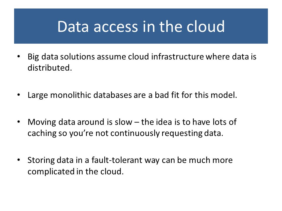Data access in the cloud Big data solutions assume cloud infrastructure where data is distributed.