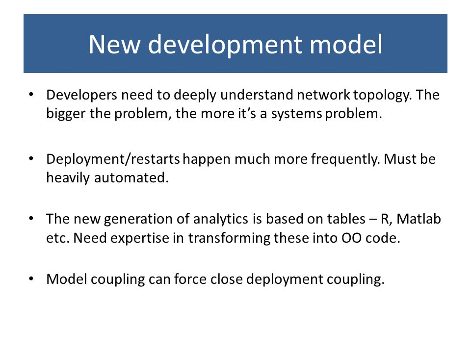 New development model Developers need to deeply understand network topology.