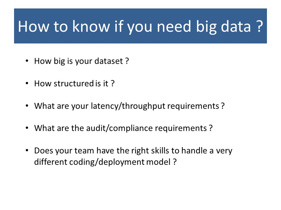 How to know if you need big data . How big is your dataset .