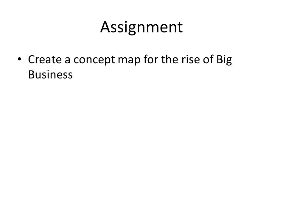 Assignment Create a concept map for the rise of Big Business