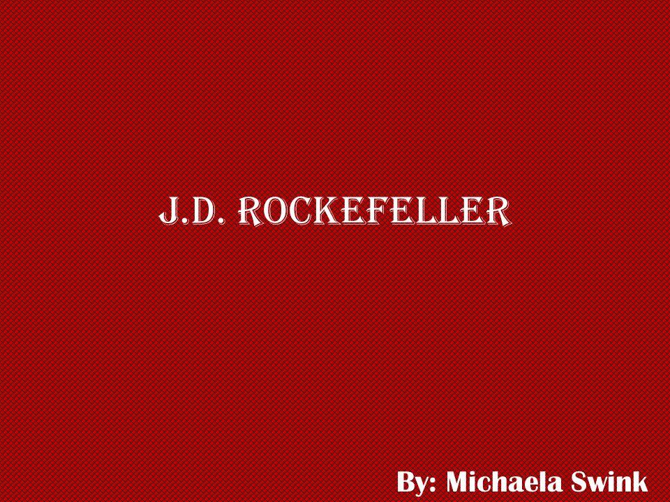 J.D. Rockefeller By: Michaela Swink