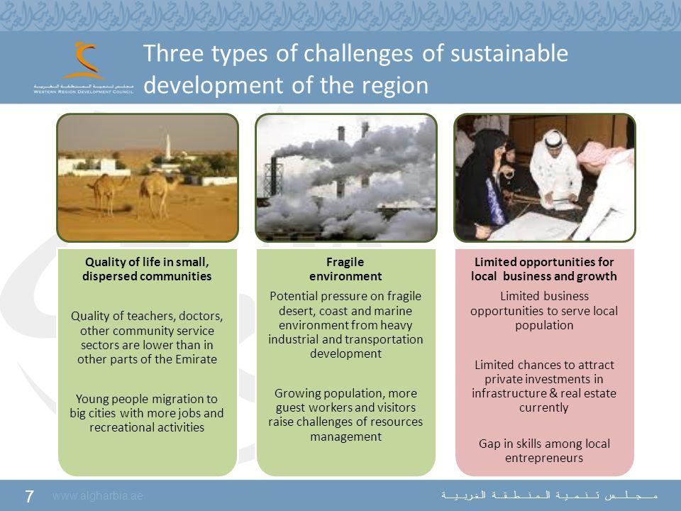 7 www.algharbia.ae مـــــجــــلـــــس تــــنـــمـــيــة الـــمــنــــطـــقـــة الـغـربـــيــــة Three types of challenges of sustainable development o