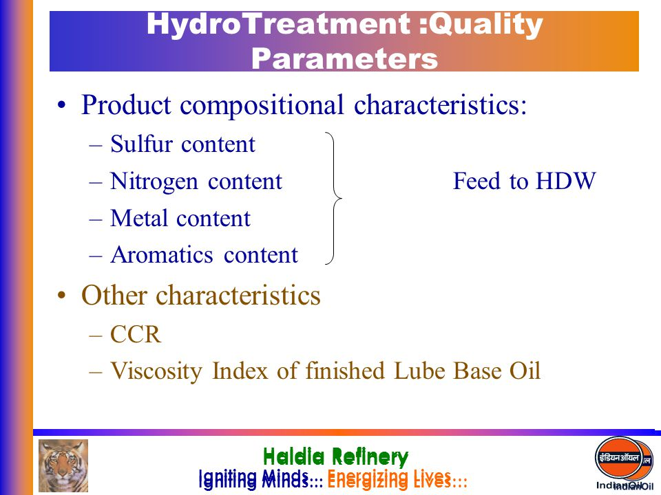 Igniting Minds... Energizing Lives… Haldia Refinery Igniting Minds... Energizing Lives… Haldia Refinery HydroTreatment :Quality Parameters Product com