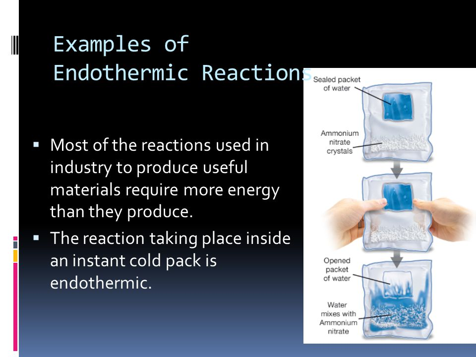 Examples of Endothermic Reactions  Most of the reactions used in industry to produce useful materials require more energy than they produce.