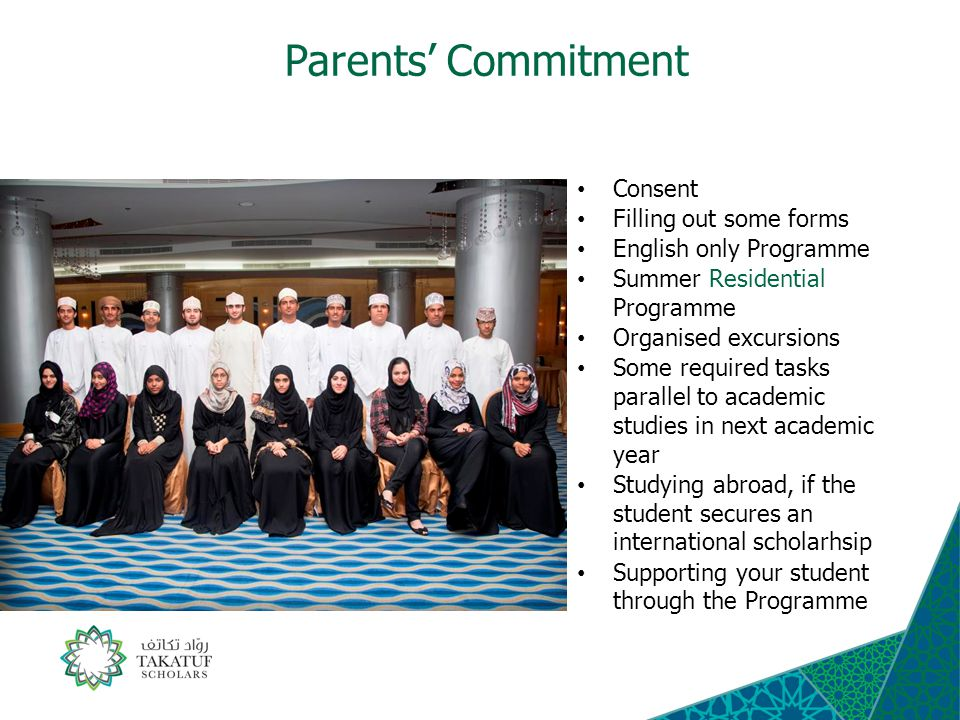 Parents' Commitment Consent Filling out some forms English only Programme Summer Residential Programme Organised excursions Some required tasks parallel to academic studies in next academic year Studying abroad, if the student secures an international scholarhsip Supporting your student through the Programme