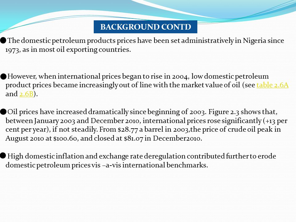 The domestic petroleum products prices have been set administratively in Nigeria since 1973, as in most oil exporting countries. However, when interna