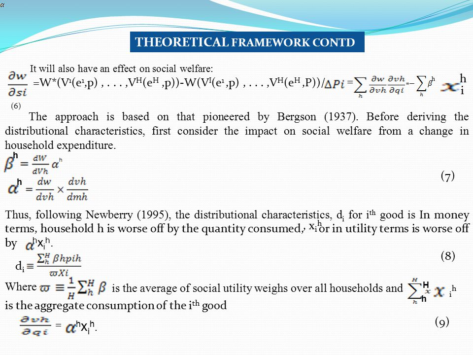 It will also have an effect on social welfare: THEORETICAL FRAMEWORK CONTD =W*(V 1 (e 1,p),...,V H (e H,p))-W(V I (e 1,p),...,V H (e H,P))/ = h i h =