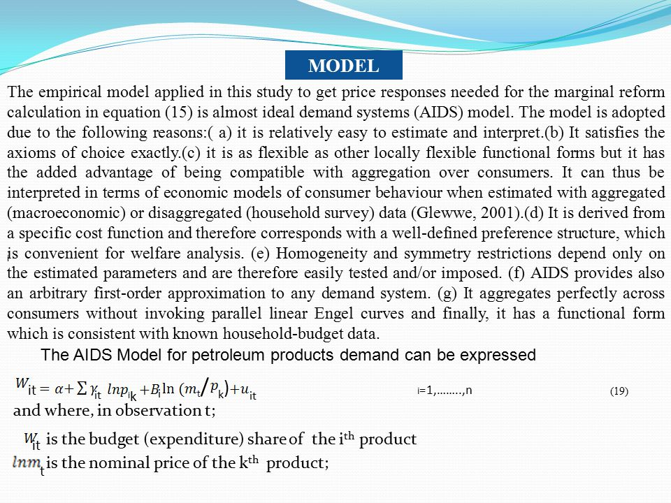 MODEL The empirical model applied in this study to get price responses needed for the marginal reform calculation in equation (15) is almost ideal dem