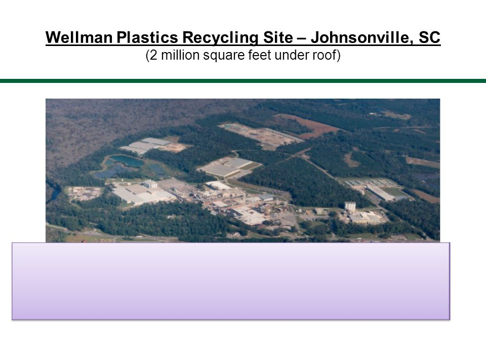 Wellman Plastics Recycling Employment Currently Employ more than 450 Wellman Employees.