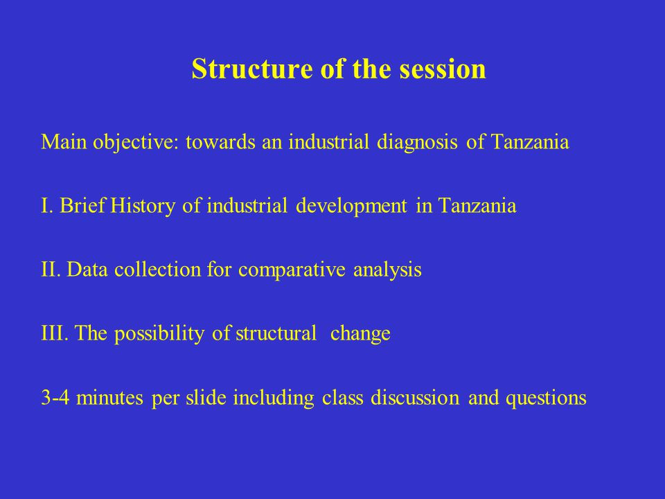 Structure of the session Main objective: towards an industrial diagnosis of Tanzania I.
