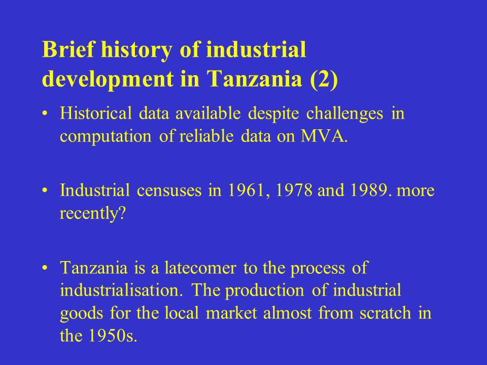 Brief history of industrial development in Tanzania (2) Historical data available despite challenges in computation of reliable data on MVA.