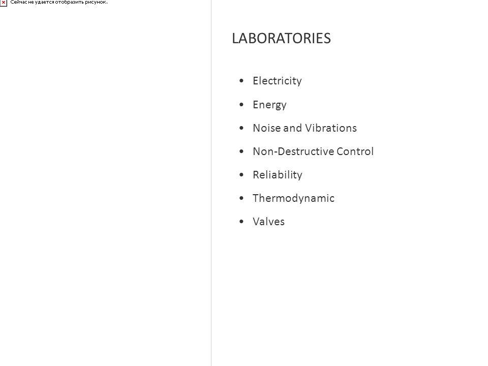LABORATORIES Electricity Energy Noise and Vibrations Non-Destructive Control Reliability Thermodynamic Valves