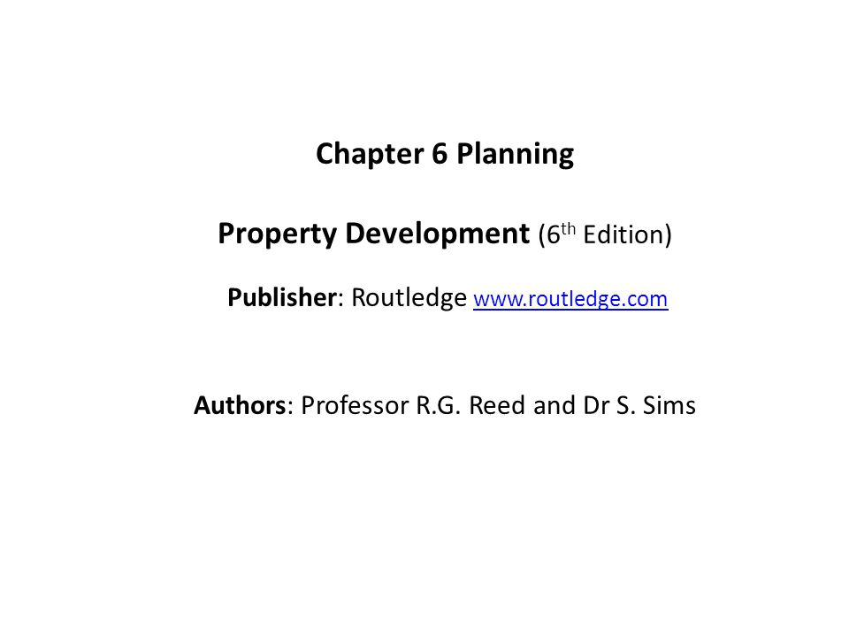 Chapter 6 Planning Property Development (6 th Edition) Publisher: Routledge www.routledge.comwww.routledge.com Authors: Professor R.G.