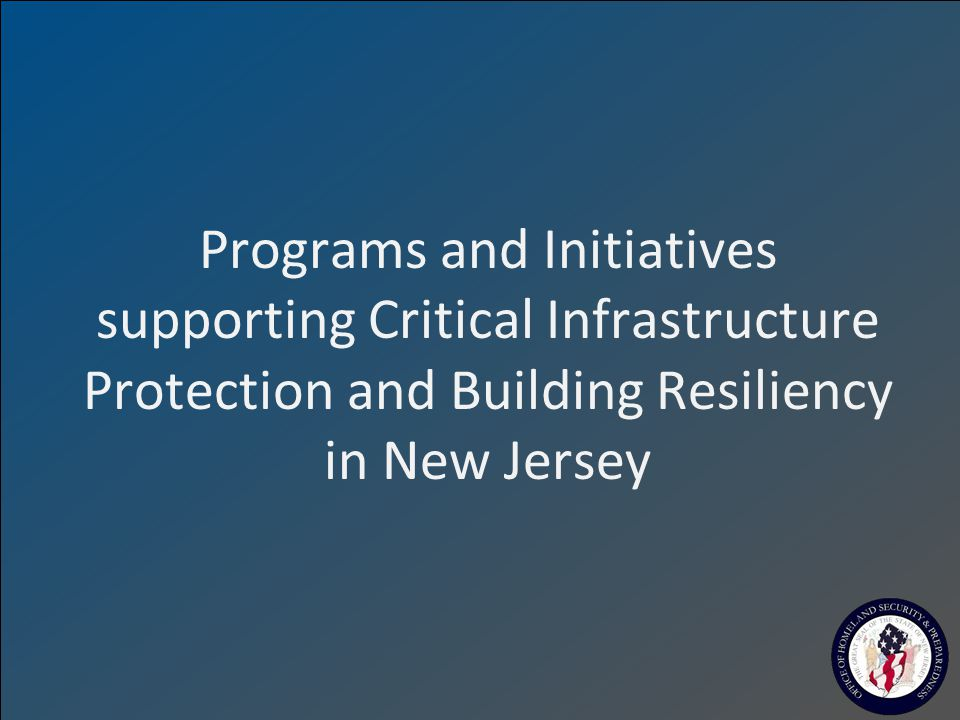 Programs and Initiatives supporting Critical Infrastructure Protection and Building Resiliency in New Jersey