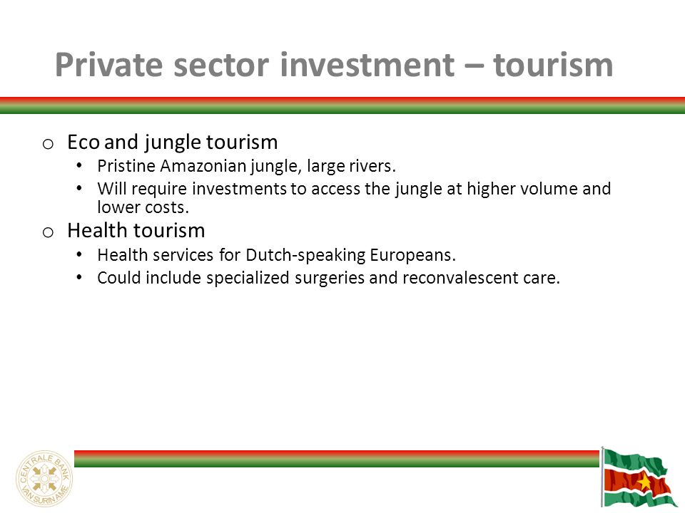 Private sector investment – tourism o Eco and jungle tourism Pristine Amazonian jungle, large rivers.