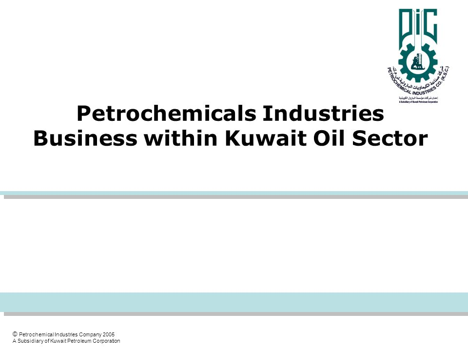 © Petrochemical Industries Company 2005 A Subsidiary of Kuwait Petroleum Corporation Petrochemicals Industries Business within Kuwait Oil Sector