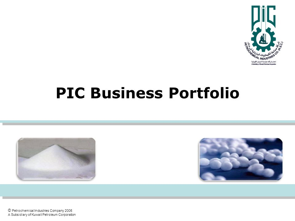 © Petrochemical Industries Company 2005 A Subsidiary of Kuwait Petroleum Corporation PIC Business Portfolio