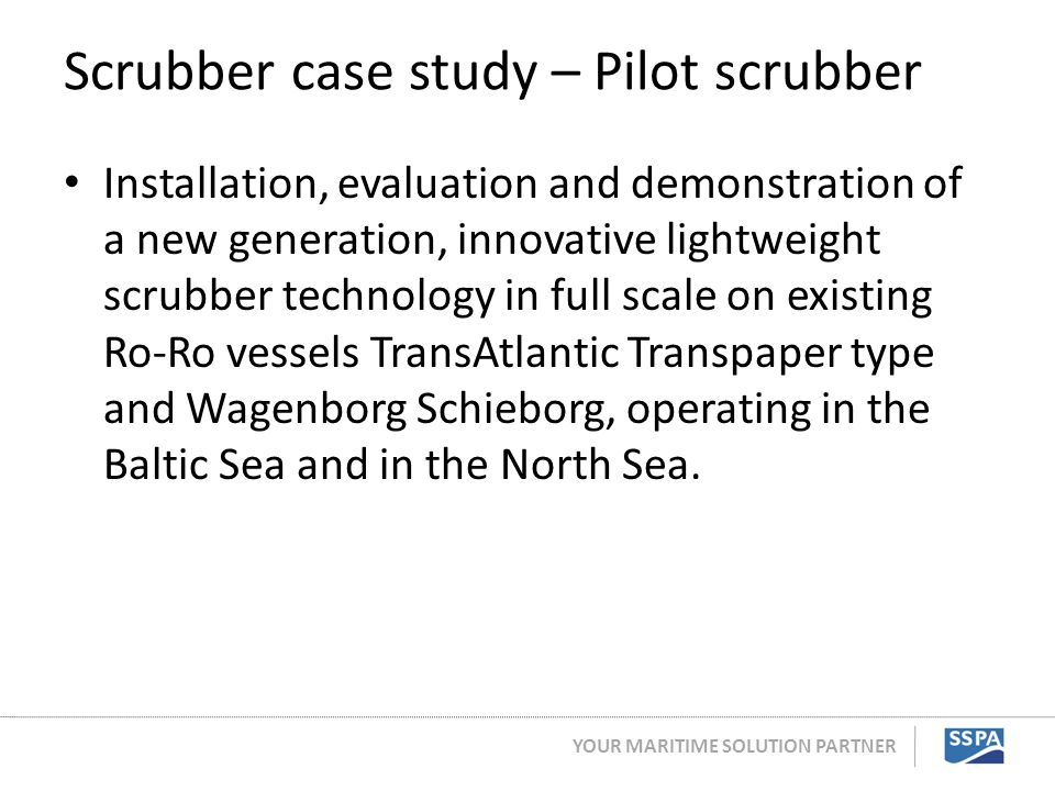 YOUR MARITIME SOLUTION PARTNER Scrubber case study – Pilot scrubber Installation, evaluation and demonstration of a new generation, innovative lightwe