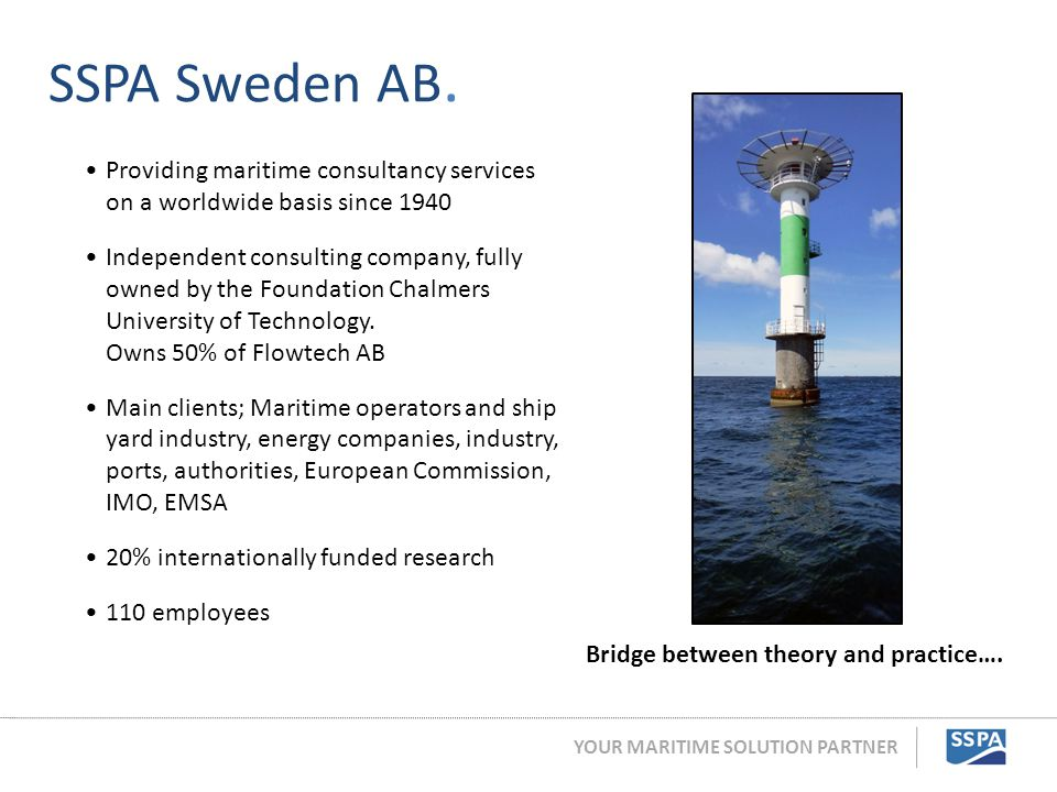 YOUR MARITIME SOLUTION PARTNER Providing maritime consultancy services on a worldwide basis since 1940 Independent consulting company, fully owned by