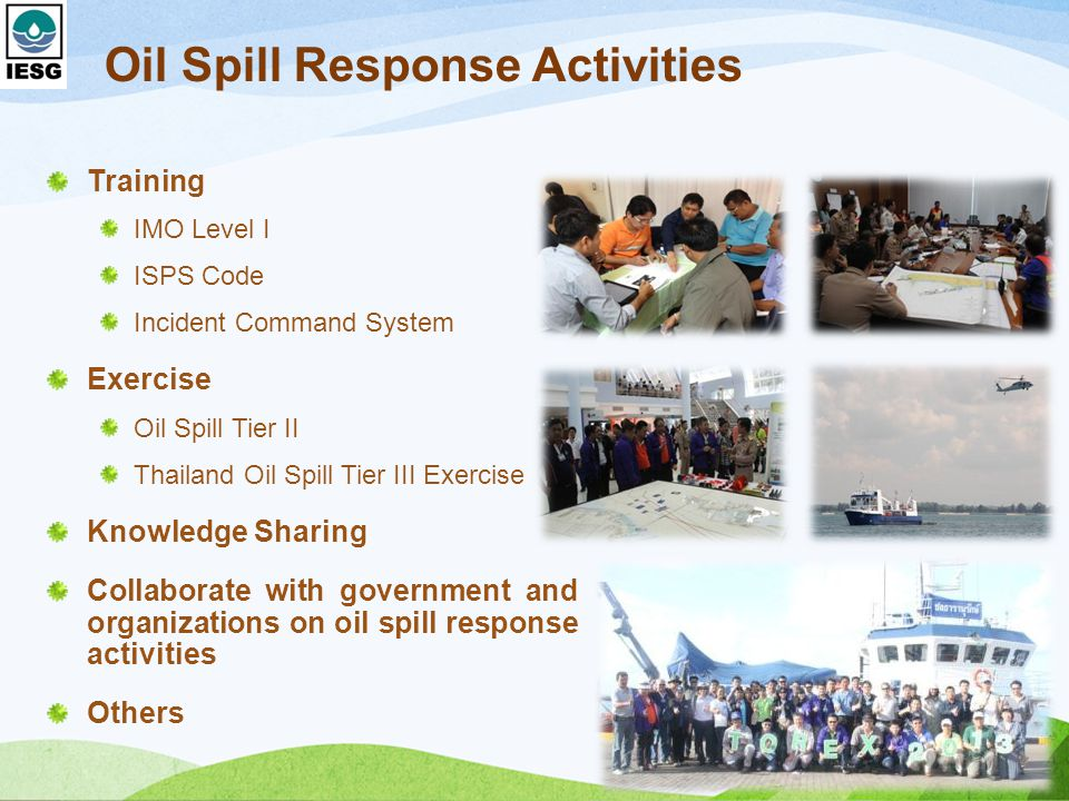 Oil Spill Response Activities Training IMO Level I ISPS Code Incident Command System Exercise Oil Spill Tier II Thailand Oil Spill Tier III Exercise Knowledge Sharing Collaborate with government and organizations on oil spill response activities Others