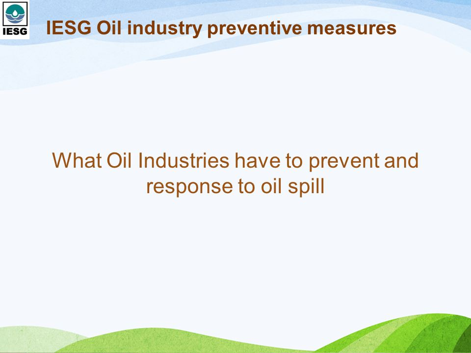 IESG Oil industry preventive measures What Oil Industries have to prevent and response to oil spill