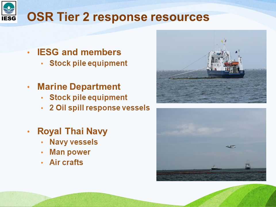 OSR Tier 2 response resources IESG and members Stock pile equipment Marine Department Stock pile equipment 2 Oil spill response vessels Royal Thai Navy Navy vessels Man power Air crafts