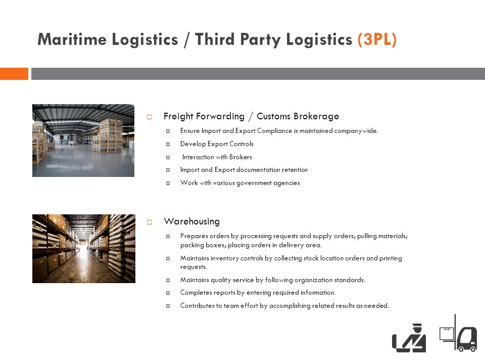 Maritime Logistics / Third Party Logistics (3PL)  Freight Forwarding / Customs Brokerage  Ensure Import and Export Compliance is maintained companyw