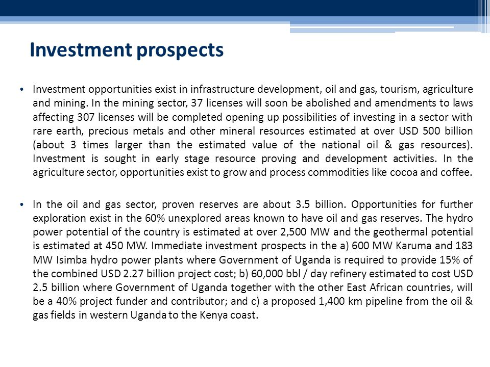 Investment prospects Investment opportunities exist in infrastructure development, oil and gas, tourism, agriculture and mining.