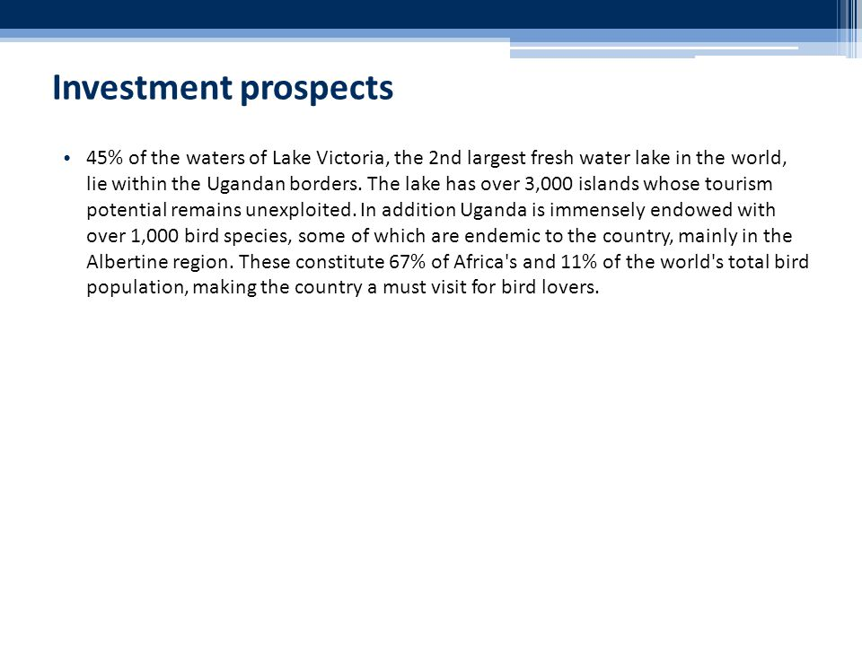 Investment prospects 45% of the waters of Lake Victoria, the 2nd largest fresh water lake in the world, lie within the Ugandan borders.