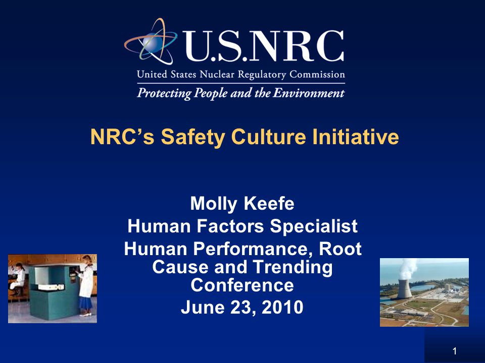1 NRC's Safety Culture Initiative Molly Keefe Human Factors Specialist Human Performance, Root Cause and Trending Conference June 23, 2010