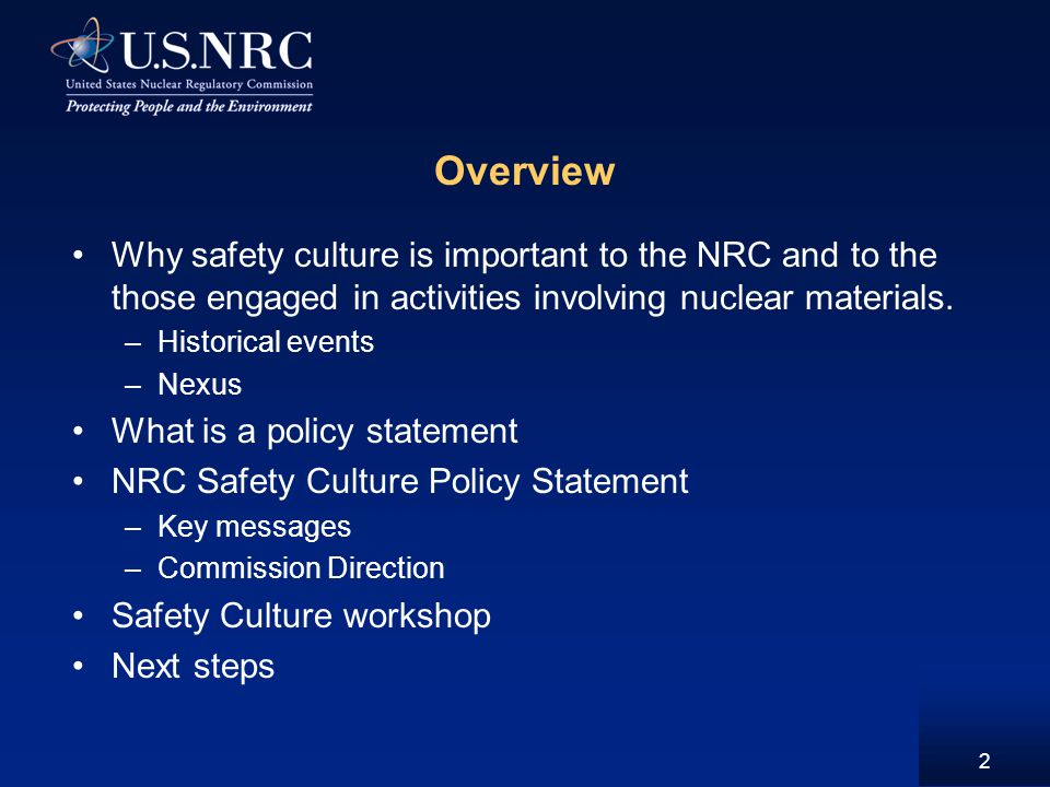 Overview Why safety culture is important to the NRC and to the those engaged in activities involving nuclear materials.