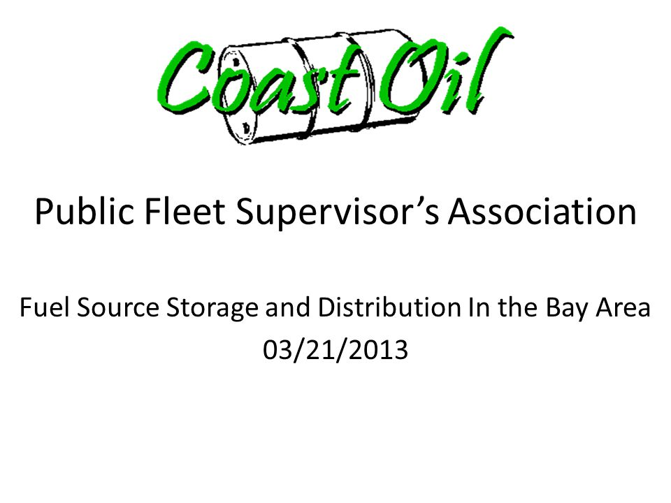 Fuel Source Storage and Distribution In the Bay Area 03/21/2013 Public Fleet Supervisor's Association
