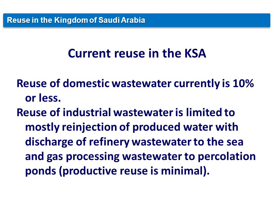 Current reuse in the KSA Reuse of domestic wastewater currently is 10% or less.