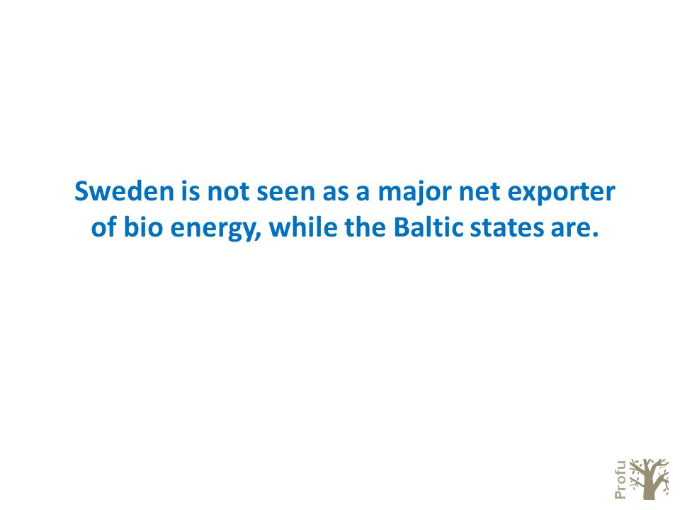 Sweden is not seen as a major net exporter of bio energy, while the Baltic states are.