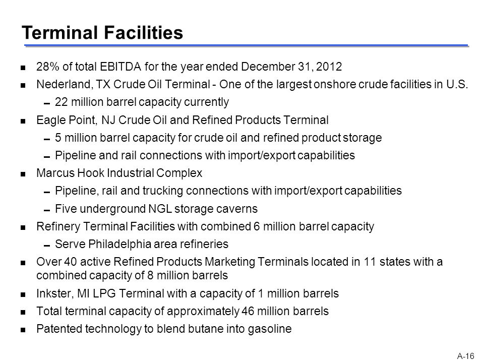 Terminal Facilities A-16   28% of total EBITDA for the year ended December 31, 2012   Nederland, TX Crude Oil Terminal - One of the largest onshor
